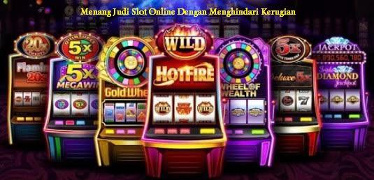 Menang Judi Slot Online Dengan Menghindari Kerugian