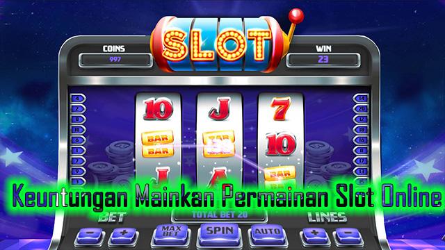 Keuntungan Mainkan Permainan Slot Online