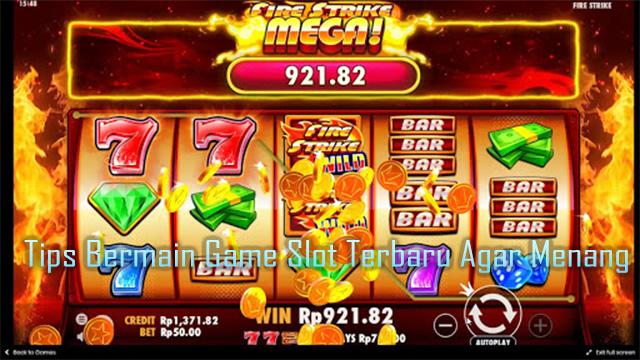 Tips Bermain Game Slot Terbaru Agar Menang
